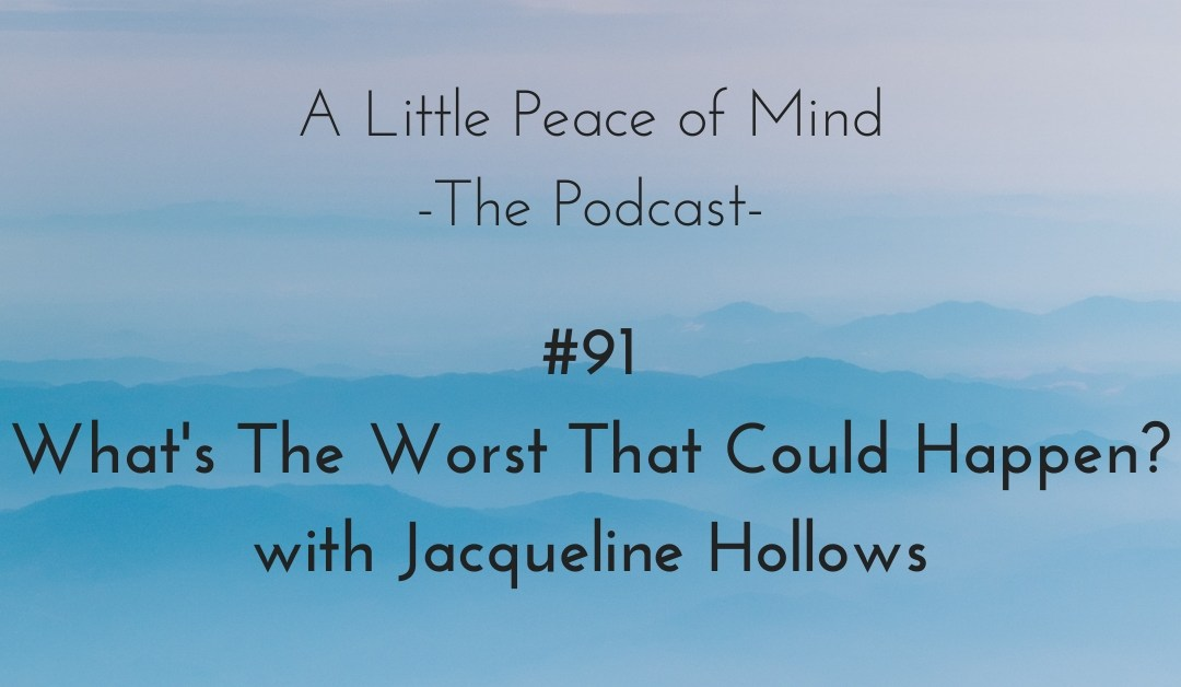 Episode 91: What's The Worst That Could Happen? with Jacqueline Hollows