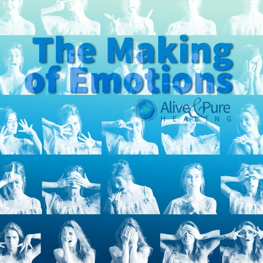 The Making of Emotions | Alive and Pure Healing