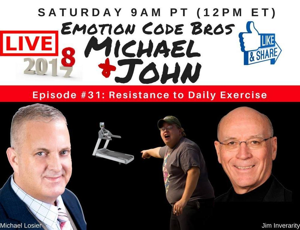 Episode #32 Can Resistance to Daily Exercise be REMOVED with The Emotion Code with Michael and Jim?