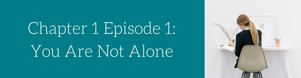 Alive and Writing Podcast Chapter 1 Episode 1 You are not alone