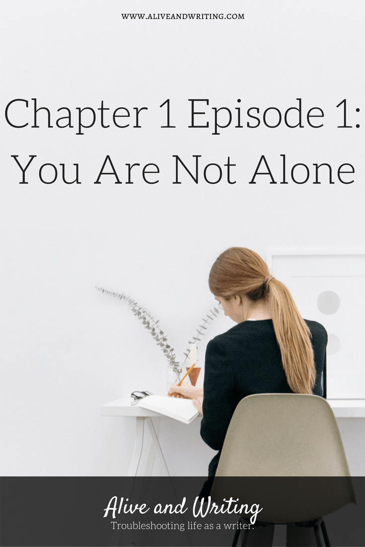 Alive and Writing Chapter 1 Episode 1 You Are Not Alone