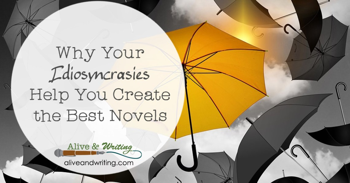 Why your idiosyncrasies help you create the best novels