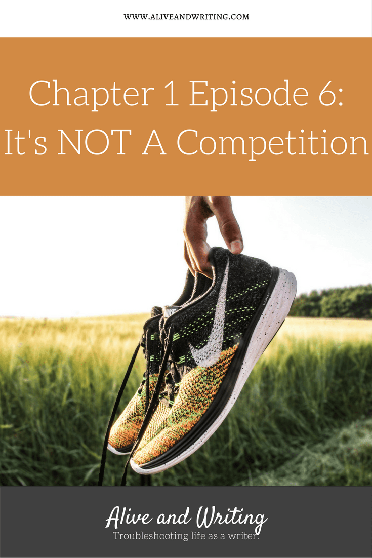 Alive and Writing Podcast Chapter 1 Episode 6 It's NOT a Competition