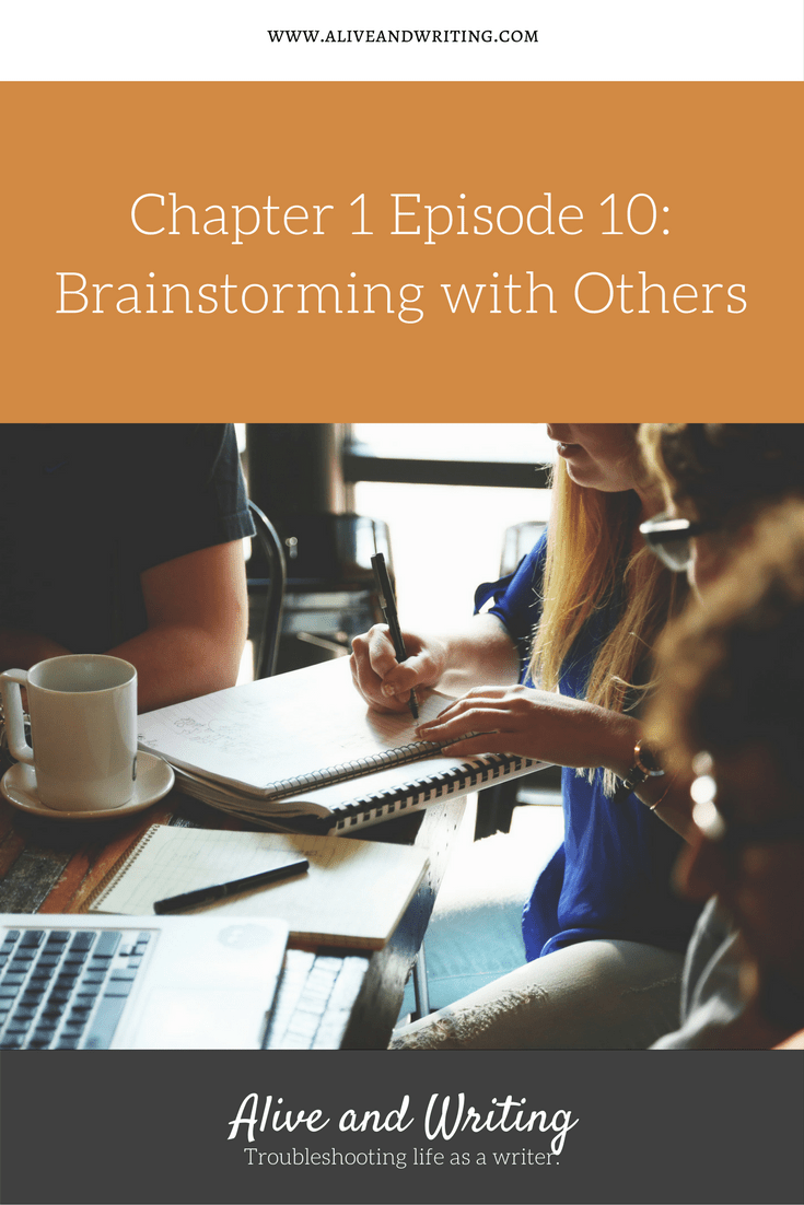 Alive and Writing Podcast Chapter 1 Episode 10 Brainstorming with Others
