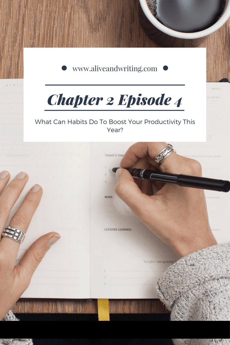 Alive and Writing Podcast Ch 2 Episode 4 What Can Habits Do To Boost Your Productivity This Year