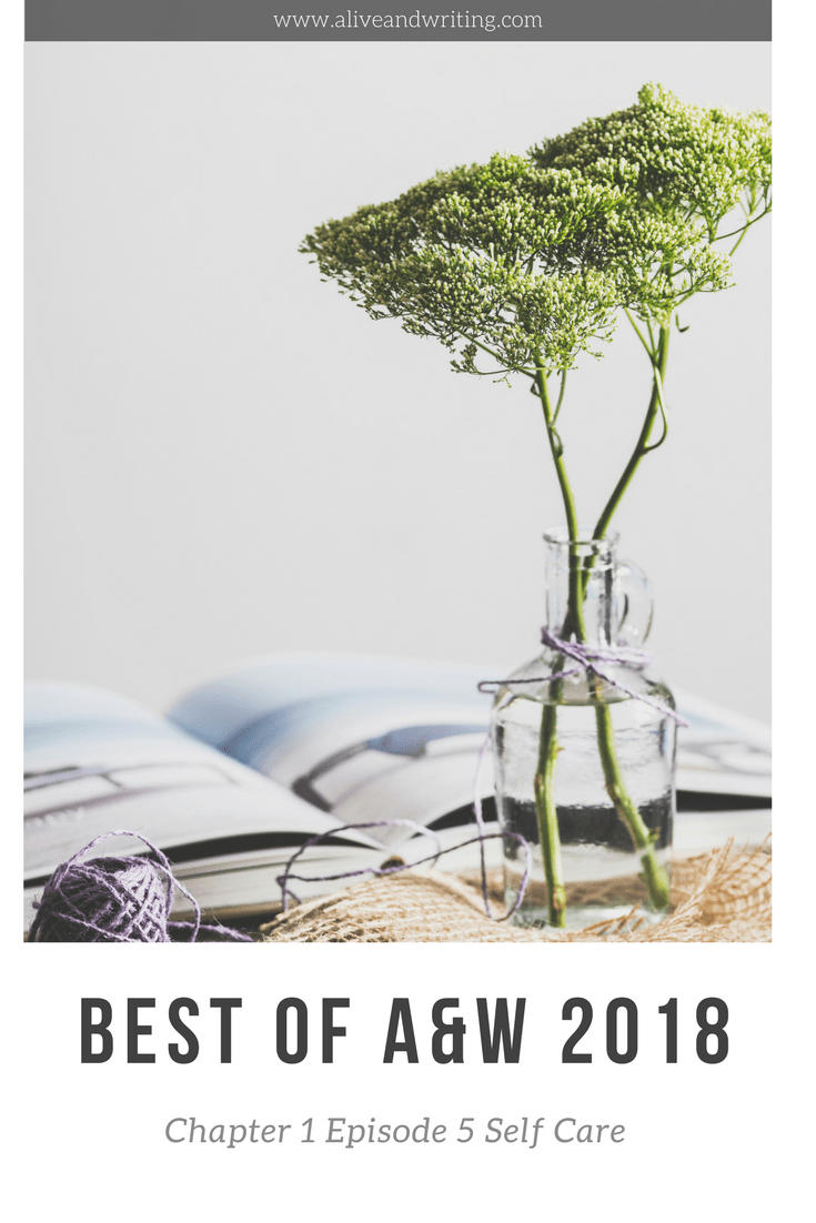 Best of Alive & Writing 2018 | Chapter 1 Episode 5 Self Care