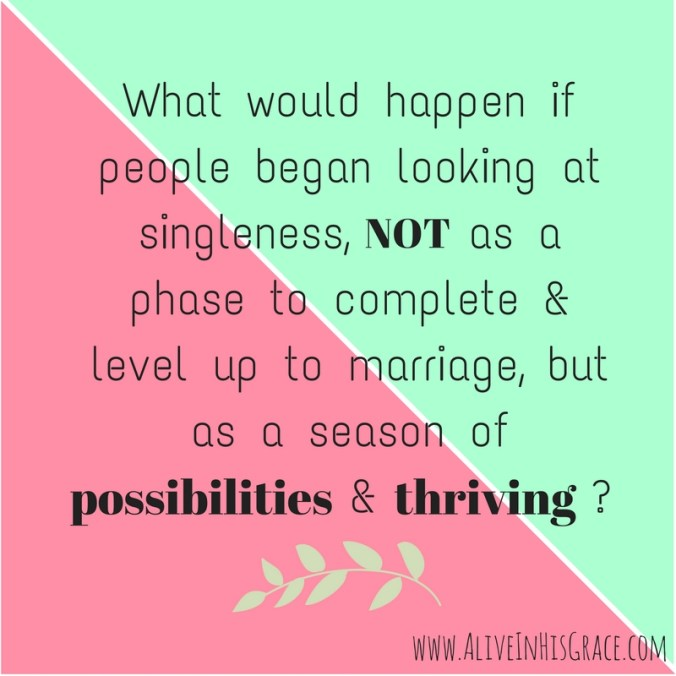 what-would-happen-if-people-began-looking-at-singleness-not-as-a-phase-to-complete-and-level-up-to-marriage-but-as-a-season-of-possibilities-and-thriving