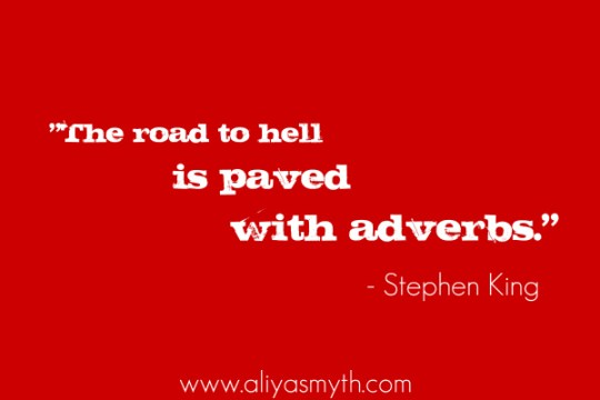 """""""The road to hell is paved with adverbs."""" -Stephen King"""