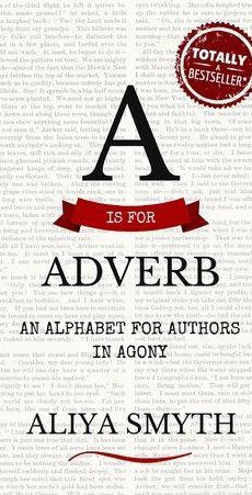 A is for Adverb: An Alphabet for Authors in Agony