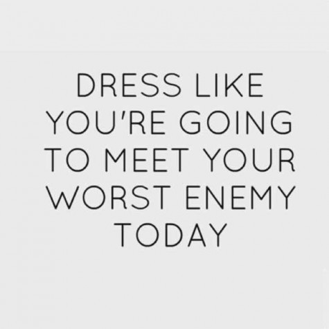 dress like youre going to meet your worst enemy today quote