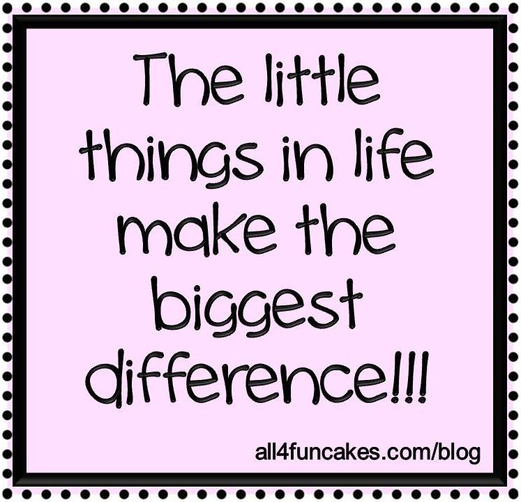 The Little Things in Life Make the Biggest Difference - Caking with All4Fun Cakes Blog