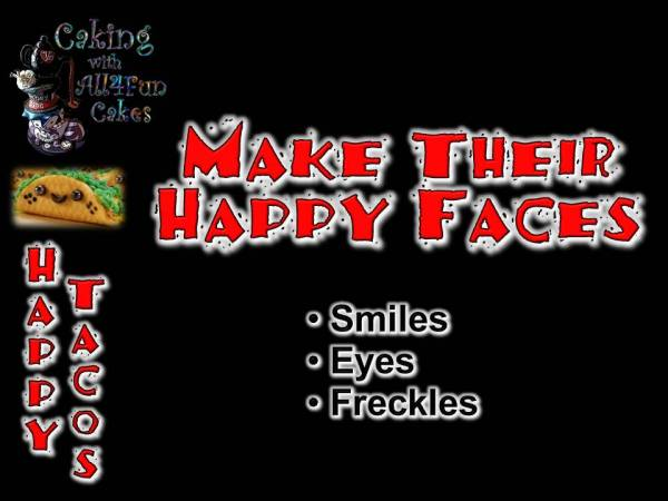 Happy Tacos - Make Their Happy Faces - Caking with All4Fun Cakes