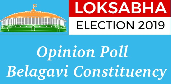 Opinion Poll for Loksabha 2019 - Belagavi Constituency