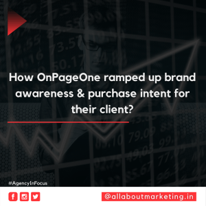 How OnPageOne ramped up brand awareness & purchase intent for their client?