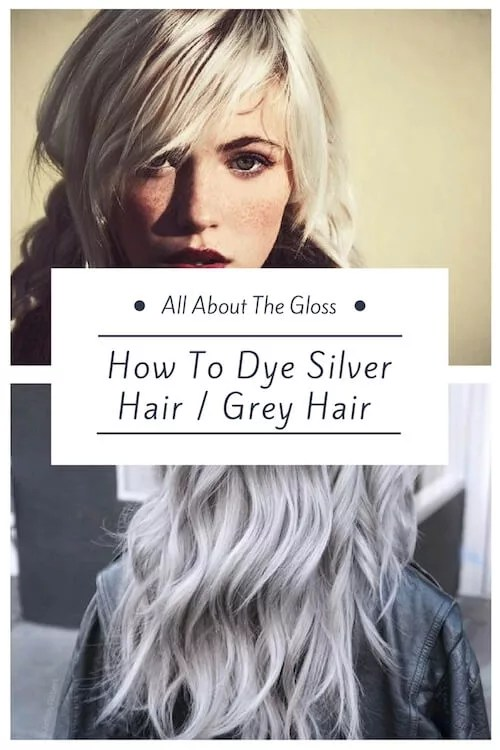 The Ultimate Guide To Getting Silver Grey Hair - All About The Gloss
