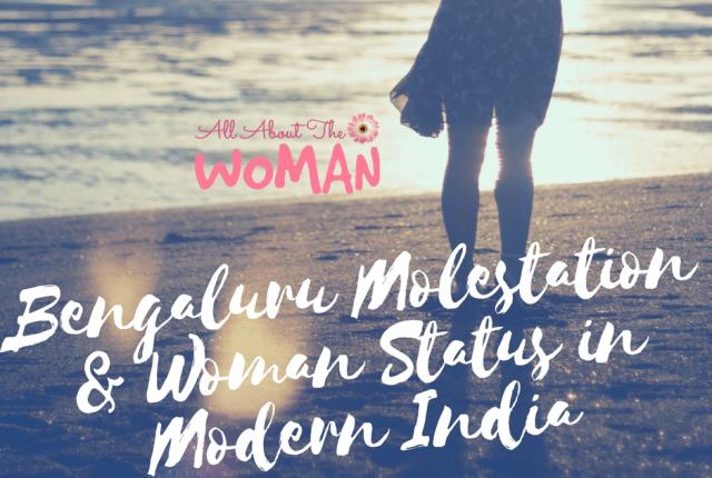 Bengaluru Molestation & Woman Status in Modern India