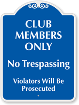 "An image of a sign with the following writing: ""Club Members Only: No Trespassing, Violators Will Be Prosecuted."""