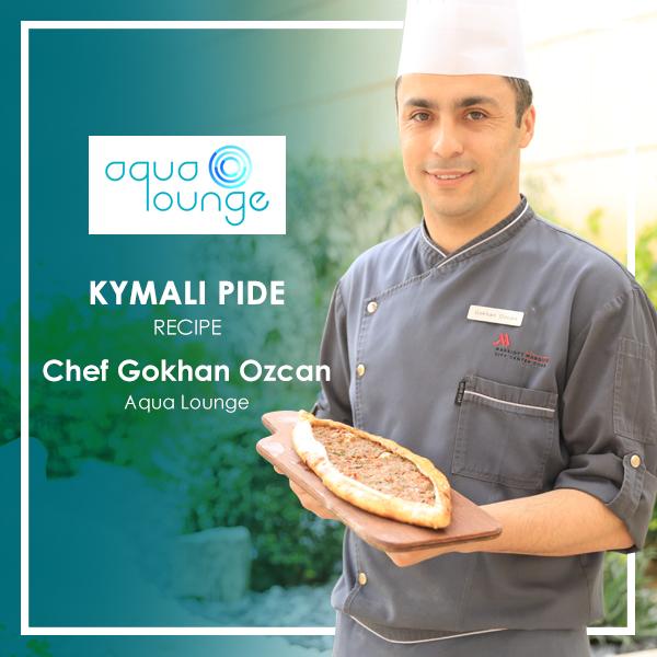 kymali pide aqua lounge chef Gokhan