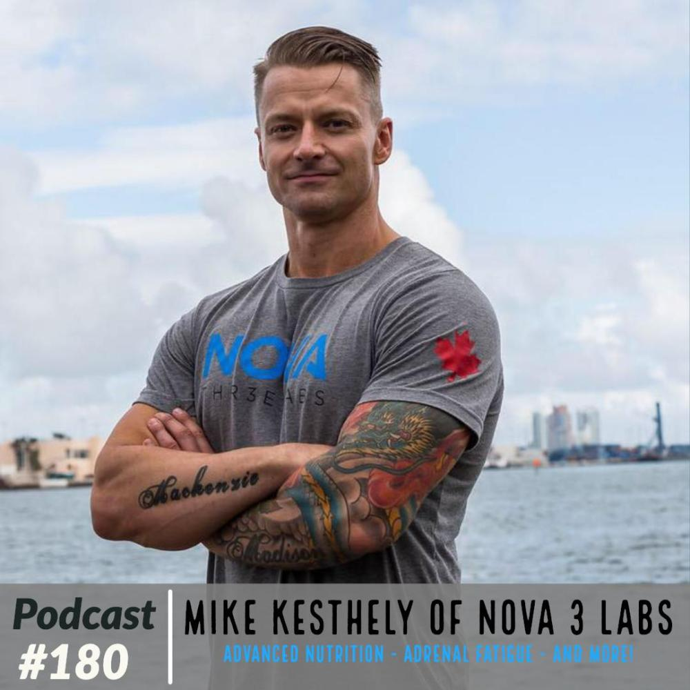 Mike Kesthely of Nova 3 Labs – Advanced Nutrition – Adrenal Fatigue – and More! – Ep. 180