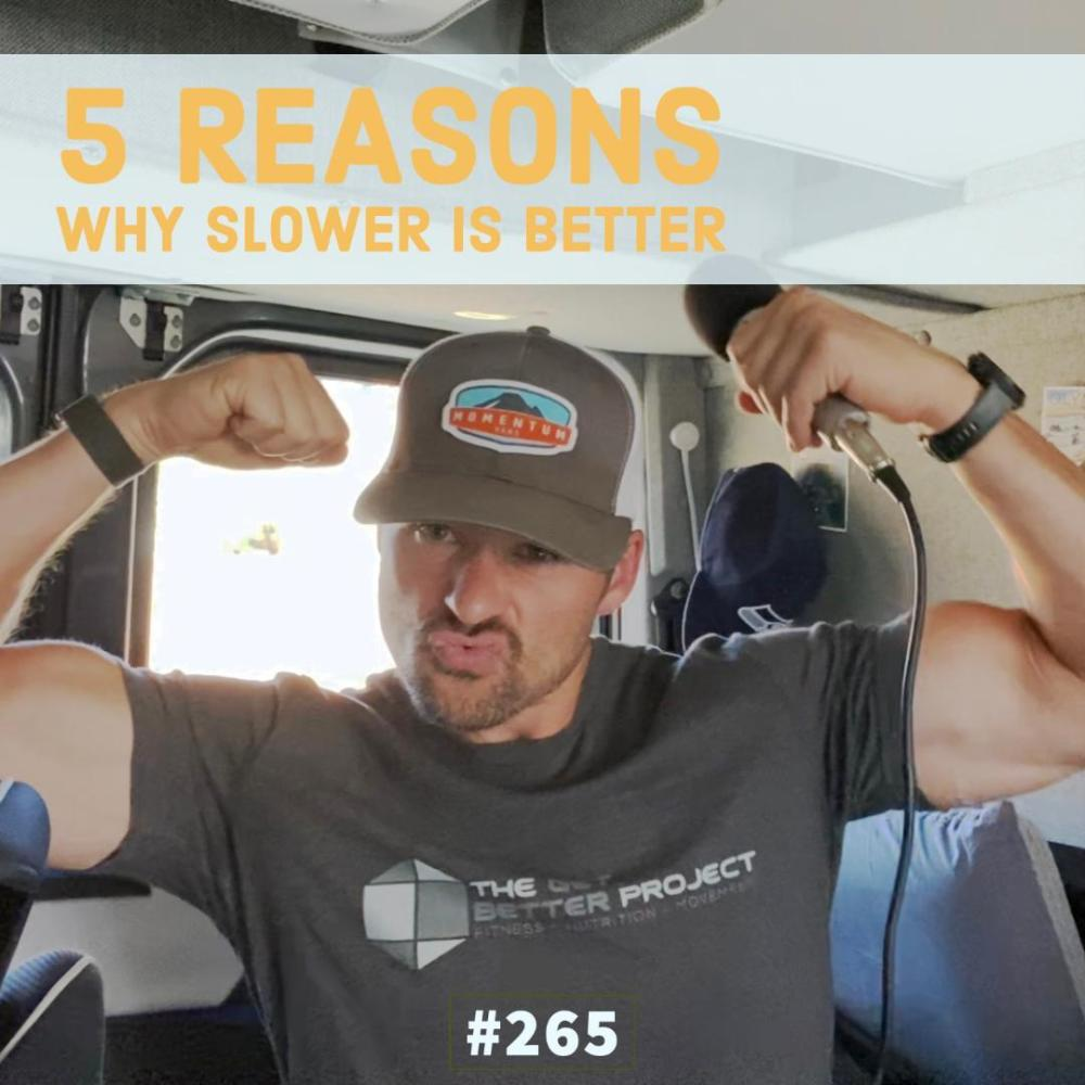 5 reasons why slower is better – Ep. 265