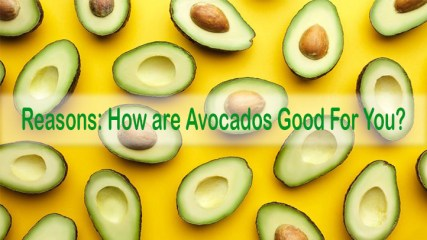 how are avocados good for you