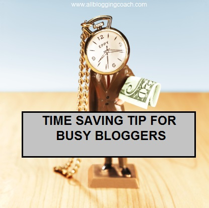 Time saving Tip for Busy bloggers
