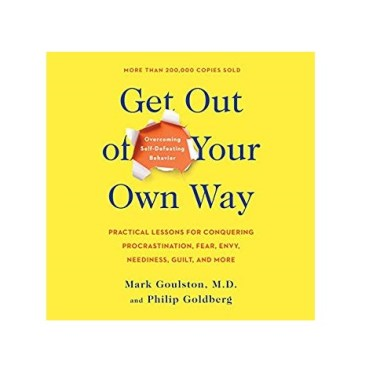 Get Out of Your Own Way Mark Goulston PDF