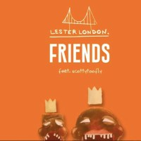 Lester London x Scotty Too Fly - 'Friends'