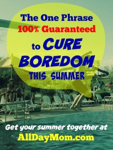 The One Phrase 100% Guaranteed To Cure Boredom In Any Child Instantly And For All Time