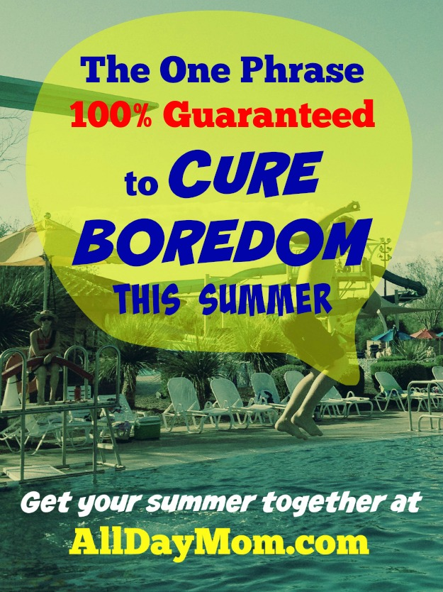 The One Phrase 100% Guaranteed to Cure Boredom In Any Child Instantly and For All Time -- AllDayMom.com