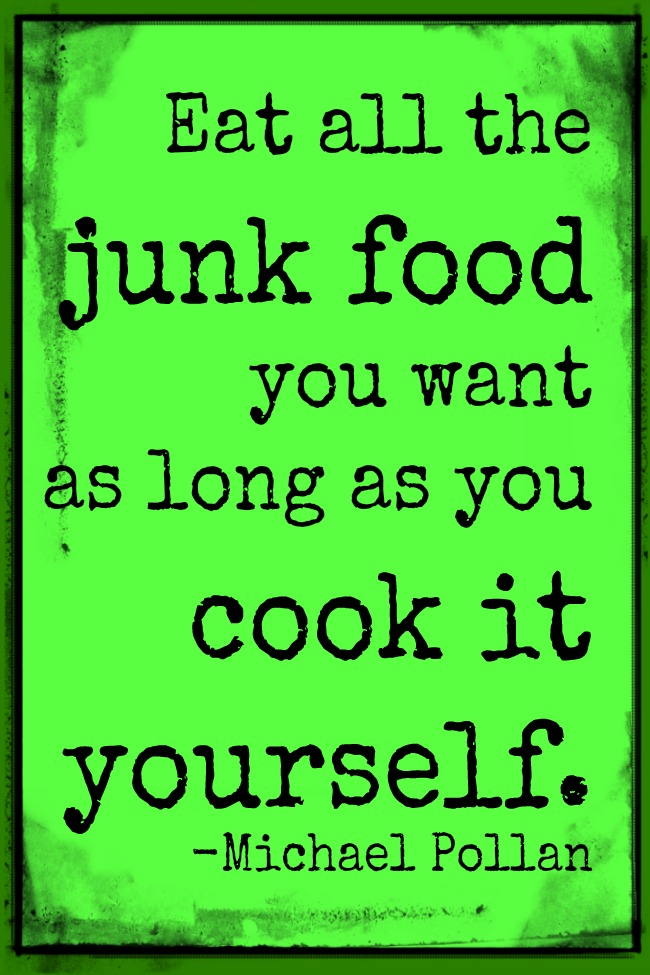 Michael Pollan Quotes - Food Rules: Eat all the junk food you want as long as you cook it yourself.