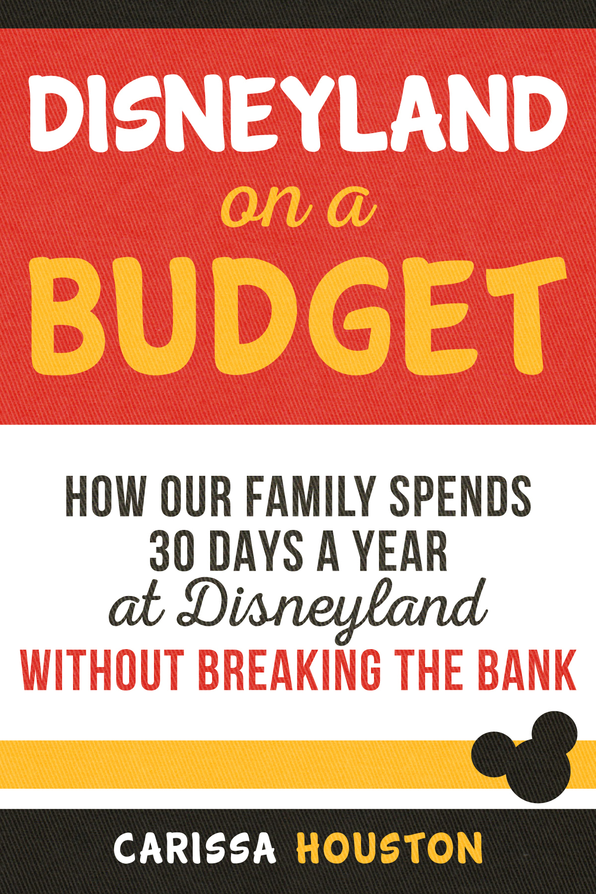 Disneyland on a Budget: How Our Family Spends 30 Days a Year at Disneyland Without Breaking the Bank - Build your vacation fund from $0 to Disney! author Carissa Houston