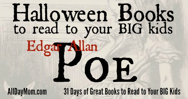 Explore 31 Great Books to read to your BIG Kids in this series! Halloween Books for Kids: Edgar Allan Poe and Book Suspense vs. Screen Violence