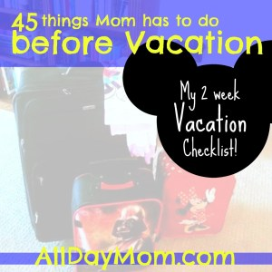 45 things Mom has to do before Vacation! Get a 2 week Vacation Packing Checklist at All Day Mom! Disneyland vacation - roadtrip - family travel