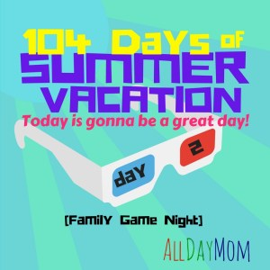 104 Days of Summer Vacation Day 2: Family Game Night