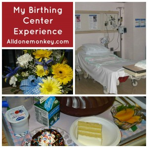 My Birthing Center Experience - Alldonemonkey.com