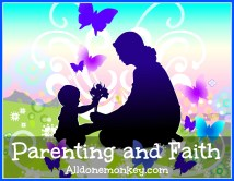 Parenting and Faith on Alldonemonkey.com