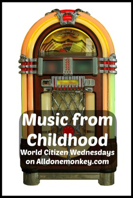 Music from Childhood - World Citizen Wednesdays - Alldonemonkey.com