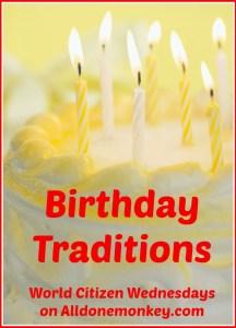 Birthday Traditions - World Citizen Wednesdays on Alldonemonkey.com