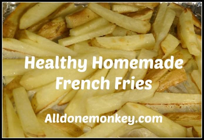 Healthy Homemade French Fries - Alldonemonkey.com