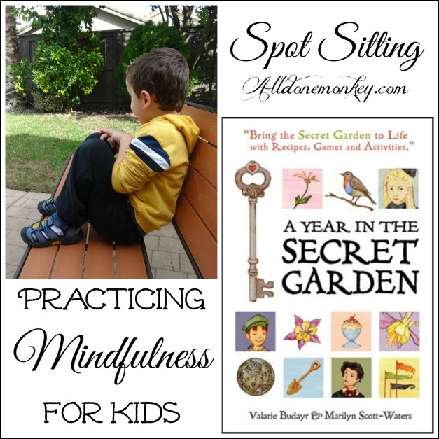 Practificing Mindfulness for Kids: Spot Sitting {A Year in the Secret Garden} | Alldonemonkey.com