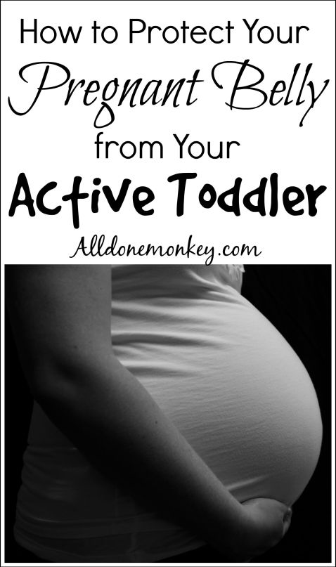 How to Protect Your Pregnant Belly from Your Active Toddler | Alldonemonkey.com