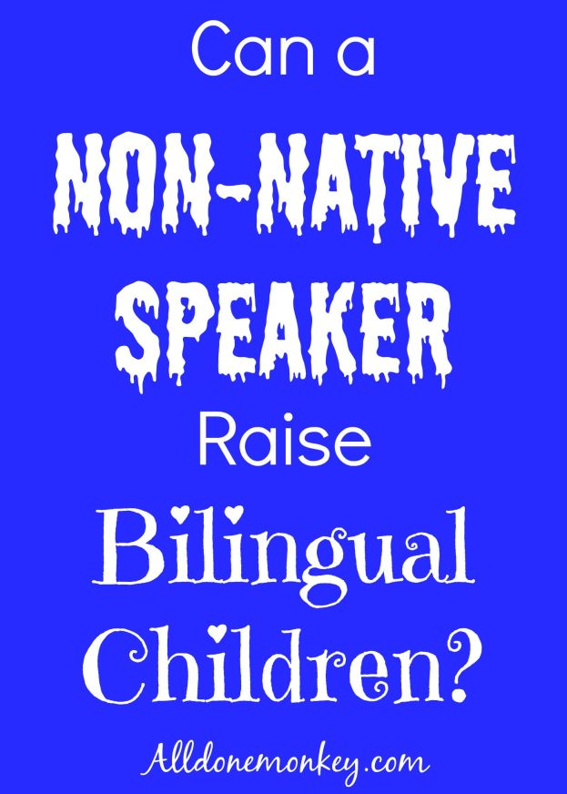 Raising Multilingual Kids: Can a Non-Native Speaker Raise Bilingual Children? | Alldonemonkey.com