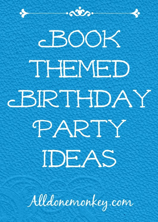 Book-Themed Birthday Party Ideas | Alldonemonkey.com