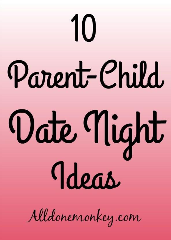 "Family Bonding"" 10 Parent-Child Date Nights | Alldonemonkey.com"