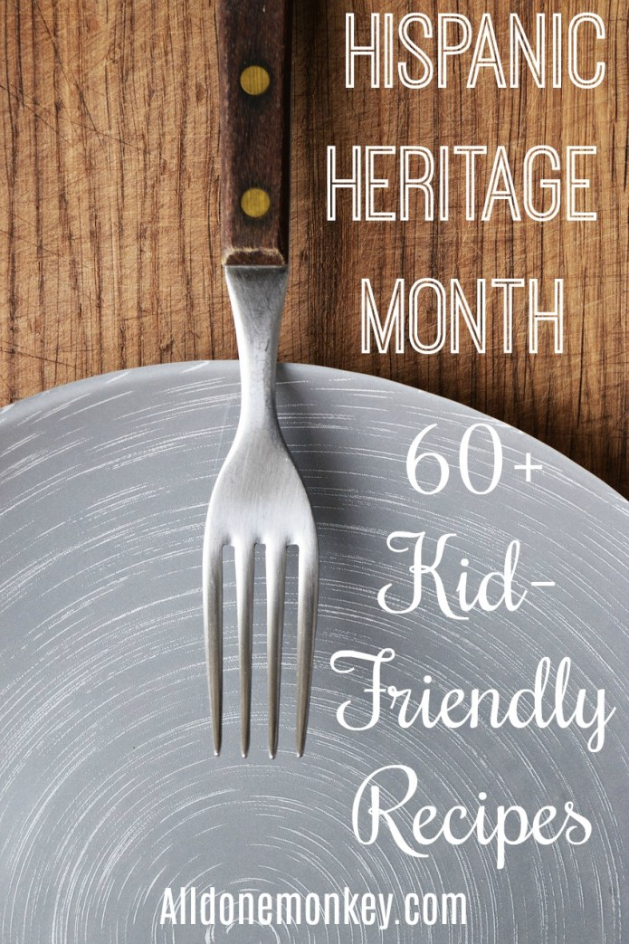 60+ Hispanic Heritage Month Recipes to Try with Kids | Alldonemonkey.com