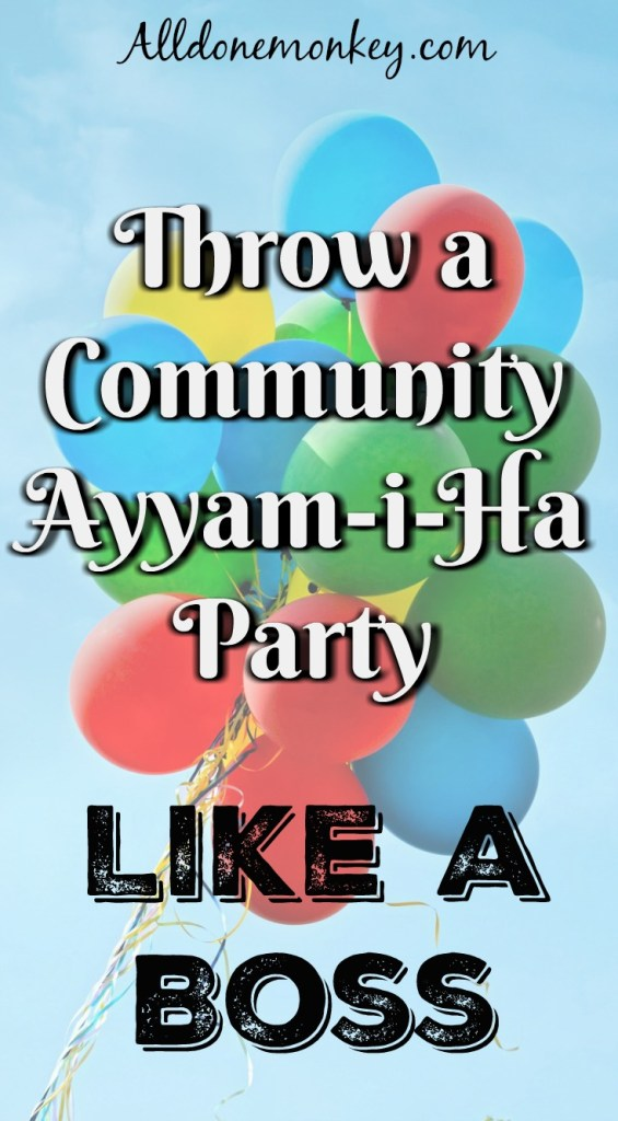 Throw a Community Ayyam-i-Ha Party Like a Boss | Alldonemonkey.com