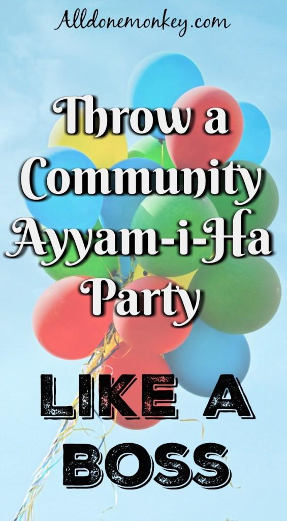 Throw a Community Ayyam-i-Ha Party Like a Boss | Alldonemonkey.com