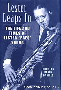 Douglas Henry Daniels: Lester Leaps In, The life and times of Lester 'Pres' Young, Boston 2002