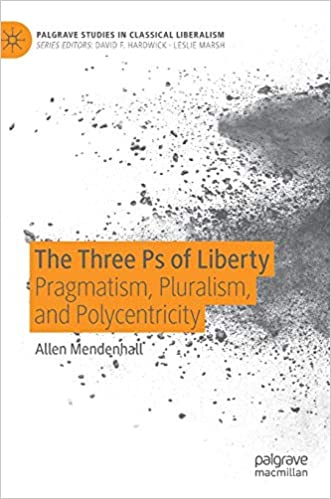 The Three Ps of Liberty: Pragmatism, Pluralism, and Polycentricity